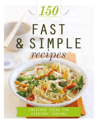 150 Fast & Simple Recipes (150 Recipes)