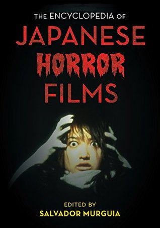The Encyclopedia of Japanese Horror Films