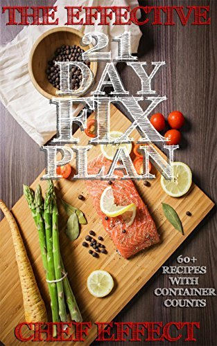 The Effective 21 Day Fix Plan: 60+ Delicious Recipes and 21 Days of Meal Plan (21 day fix, 21 day fix cookbook, 21 day fix recipes, 21 day fix weight loss, lose belly fat)