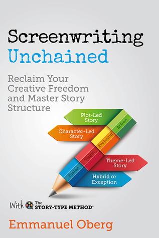 screenwriting-unchained-reclaim-your-creative-freedom-and-master-story-structure-with-the-story-type-method-book-1