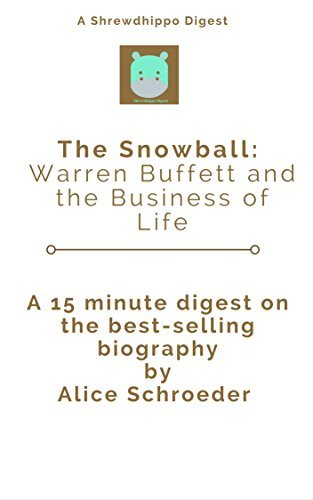 The Snowball: Warren Buffett and the Business of Life (Digest) (Shrewdhippo Digests Book 1)