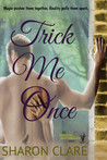 Trick Me Once by Sharon Clare