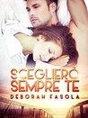 Sceglierò sempre te by Deborah Fasola