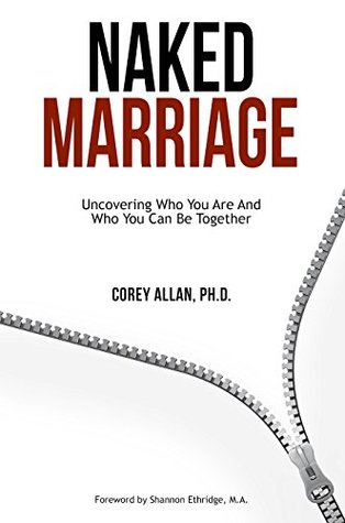 Naked Marriage: Uncovering Who You Are And Who You Can Be Together