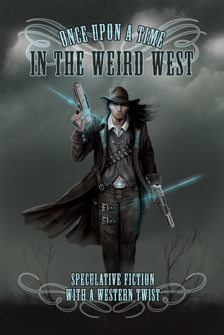 Anthology Review:  Once Upon a Time in the Weird West Edited by Tricia Kristufek