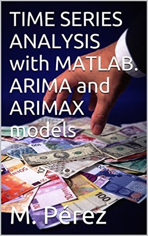 TIME SERIES ANALYSIS with MATLAB. ARIMA and ARIMAX models