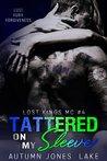 Tattered on My Sleeve by Autumn Jones Lake