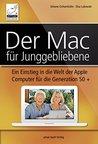 Der Mac für Junggebliebene: Ein Einstieg in die Welt der Apple Computer für die Generation 50+