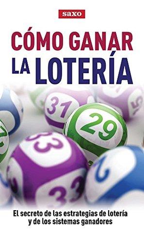 Cómo ganar la lotería: El secreto de las estrategias de lotería y de los sistemas ganadores