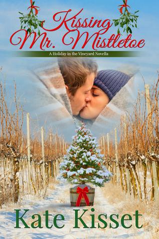 Kissing Mr. Mistletoe: Christmas in Napa (Holiday in the Vineyard Novella #1)