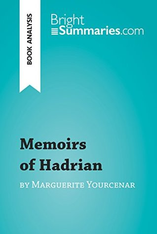 Memoirs of Hadrian by Marguerite Yourcenar (Book Analysis): Detailed Summary, Analysis and Reading Guide (BrightSummaries.com)