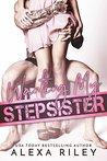 Wanting My Stepsister by Alexa Riley