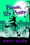 Poison My Pretty by Amity Allen