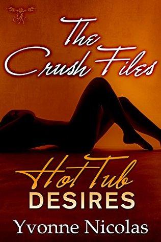 Hot Tub Desires (The Crush Files Book 1)