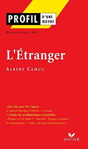 Profil - Camus (Albert) : L'Etranger: Analyse littéraire de l'oeuvre