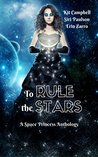 To Rule the Stars: A Space Princess Anthology