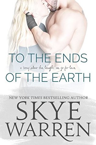 To the Ends of the Earth A Stripped Standalone by Skye Warren