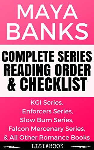 Maya Banks Series Reading Order & Checklist: Series List in Order - KGI Series, Enforcers Series, Slow Burn Series, & All Other Books (Listabook Series Order Book 58)