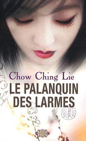 Le Palanquin Des Larmes: Roman par Chow Ching Lie