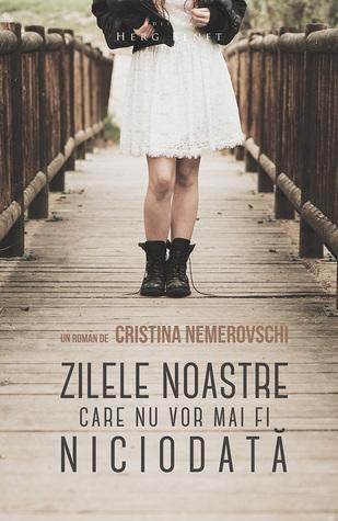 Zilele noastre care nu vor mai fi niciodată by Cristina Nemerovschi