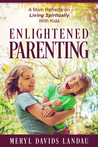 Enlightened Parenting by Meryl Davids Landau