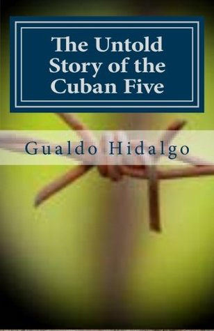 The Untold Story of the Cuban Five: Spies or Forbidden Heroes?