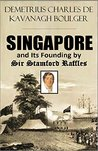 Singapore and Its Founding by Sir Stamford Raffles (1899)