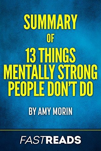 Summary of 13 Things Mentally Strong People Don't Do: by Amy Morin | Includes Key Takeaways & Analysis
