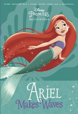 Ariel Makes Waves (Disney Princess Beginnings, #3)