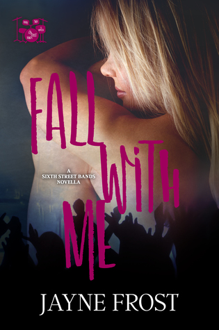 Fall with Me (Sixth Street Bands #2) by Jayne Frost