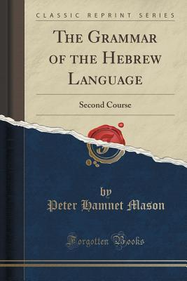 The Grammar of the Hebrew Language: Second Course