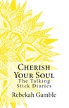 The Talking Stick Diaries: Cherish Your Soul