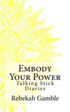 The Talking Stick Diaries: Embody Your Power