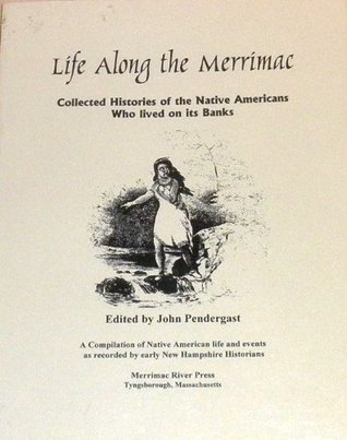 Life Along the Merrimac: Collected Histories of the Native Americans Who Lived on Its Banks