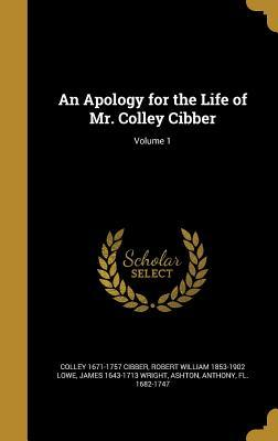 An Apology for the Life of Mr. Colley Cibber; Volume 1