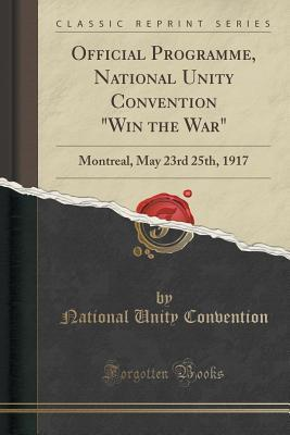 """Official Programme, National Unity Convention """"win the War"""": Montreal, May 23rd 25th, 1917"""