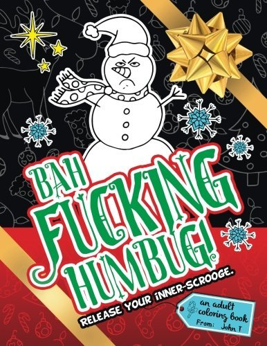 Bah Fucking Humbug! Release Your Inner-Scrooge.: An Adult Coloring Book to Help You Release Your Holiday Spirit! the Perfect Gift or Present for Your Family, Friends, Co-Workers, and Xmas Gift Exchanges!