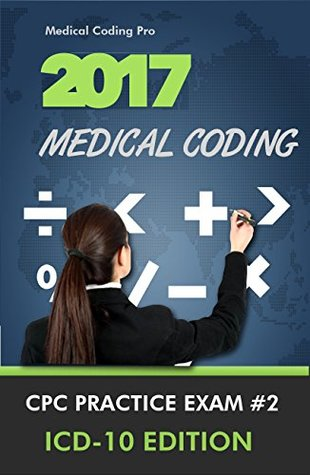 2017 Medical Coding CPC Practice Exam #2 ICD-10 Edition - 150 Questions