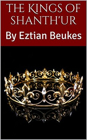 The Kings of Shanth'ur: By Eztian Beukes