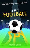 The Football Spy: (Football book for kids 7-13) (The Charlie Fry Series 4)
