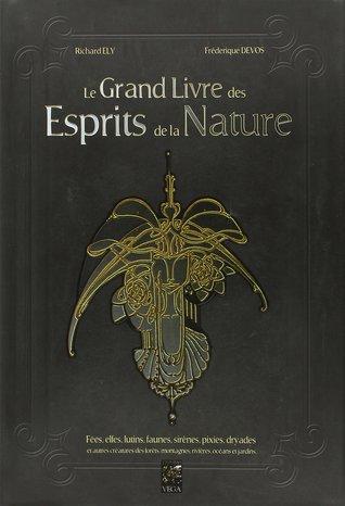 Le grand livre des esprits de la nature por Richard Ely, Fréderique Devos