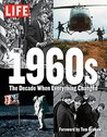 LIFE The 1960s: The Decade When Everything Changed