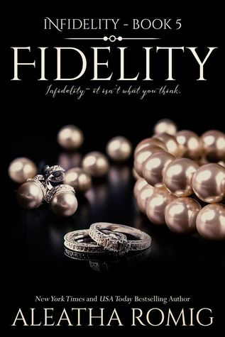 Fidelity (Infidelity, #5) by Aleatha Romig