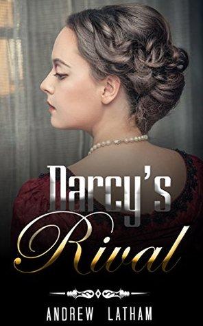 HISTORICAL ROMANCE: REGENCY ROMANCE: Darcy's Rival (Historical Regency Fiction Romance Collection)