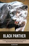 Black Panther: A Children Pictures Book About Black Panther With Fun Black Panther Facts and Photos For Kids