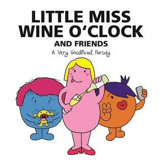 Little Miss Wine O'Clock and Friends: A Very Unofficial Parody