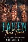 Taken Three Times by Madison Faye