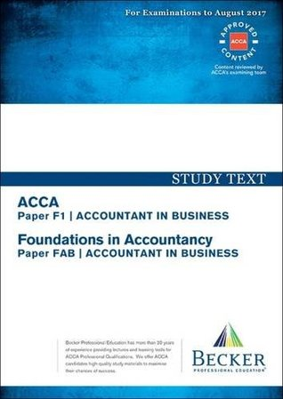 ACCA Approved - F1 Accountant in Business (FIA: FAB): Study Text (September 2016 to August 2017 Exams)
