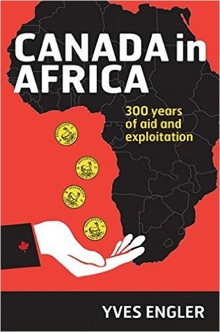 Canada in Africa: 300 Years of Aid and Exploitation
