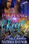 Playing For Keeps by Miss Candice